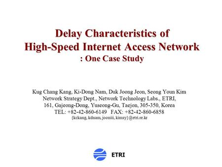 Delay Characteristics of High-Speed Internet Access Network : One Case Study Kug Chang Kang, Ki-Dong Nam, Duk Joong Jeon, Seong Youn Kim Network Strategy.
