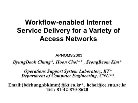 Workflow-enabled Internet Service Delivery for a Variety of Access Networks ByungDeok Chung*, Hoon Choi**, SeongBeom Kim* Operations Support System Laboratory,