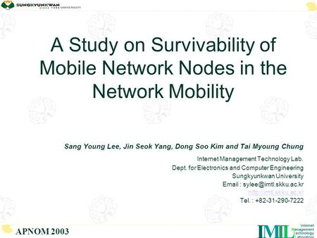 LTMI Internet Management Technology Laboratory APNOM 2003 A Study on Survivability of Mobile Network Nodes in the Network Mobility Sang Young Lee, Jin.