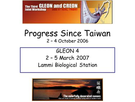 Progress Since Taiwan 2 – 4 October 2006 GLEON 4 2 – 5 March 2007 Lammi Biological Station.