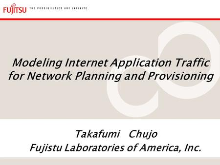 Modeling Internet Application Traffic for Network Planning and Provisioning Takafumi Chujo Fujistu Laboratories of America, Inc.