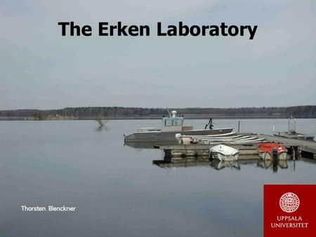 The Erken Laboratory Thorsten Blenckner. Lake Erken Lake Erken, dimictic Catchment area (km 2 )141 Lake area (km 2 )24 Mean depth (m)9 Max depth (m)21.