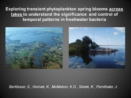 Exploring transient phytoplankton spring blooms across lakes to understand the significance and control of temporal patterns in freshwater bacteria Bertilsson,