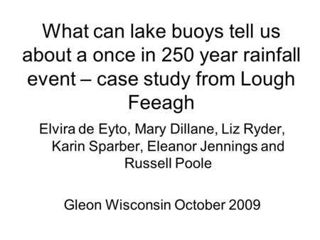 What can lake buoys tell us about a once in 250 year rainfall event – case study from Lough Feeagh Elvira de Eyto, Mary Dillane, Liz Ryder, Karin Sparber,