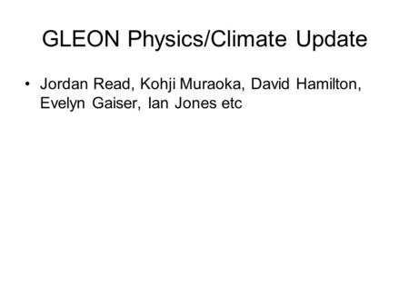 GLEON Physics/Climate Update Jordan Read, Kohji Muraoka, David Hamilton, Evelyn Gaiser, Ian Jones etc.