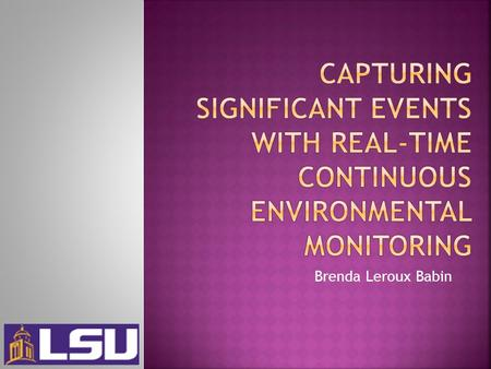 Brenda Leroux Babin. Two significant events in Louisiana Mississippi River Diversion Hurricanes (2005 and 2008) Ecological impacts Change in salinity.