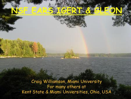 NSF EARS IGERT & GLEON Craig Williamson, Miami University For many others at Kent State & Miami Universities, Ohio, USA.