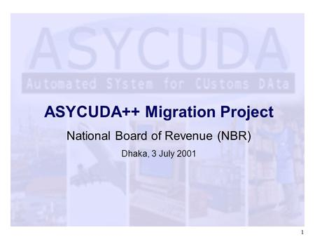 1 ASYCUDA++ Migration Project National Board of Revenue (NBR) Dhaka, 3 July 2001.