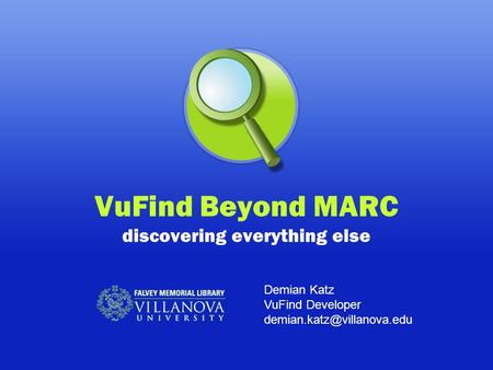 VuFind Beyond MARC discovering everything else Demian Katz VuFind Developer