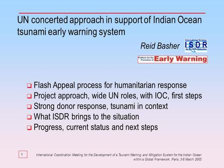 1 UN concerted approach in support of Indian Ocean tsunami early warning system Flash Appeal process for humanitarian response Project approach, wide UN.