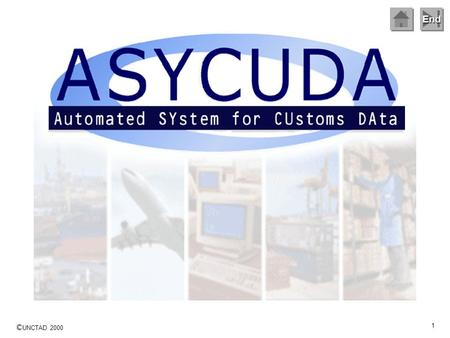 End © UNCTAD 2000 1 End © UNCTAD 2000 2 ASYCUDA ++ Modules Mouse Click to move on to the next slide … an explanation of the modular structure of ASYCUDA.