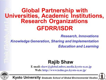 Kyoto University Graduate School of Global Environmental Studies Global Partnership with Universities, Academic Institutions, Research Organizations GFDRR/ISDR.