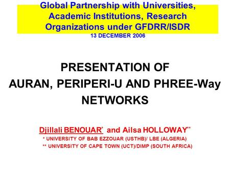 Global Partnership with Universities, Academic Institutions, Research Organizations under GFDRR/ISDR 13 DECEMBER 2006 PRESENTATION OF AURAN, PERIPERI-U.
