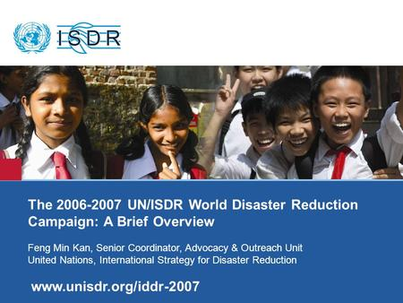 Www.unisdr.org 1 Title – Arial 28 – RED Sub-title – Arial 18 - Bold The 2006-2007 UN/ISDR World Disaster Reduction Campaign: A Brief Overview Feng Min.