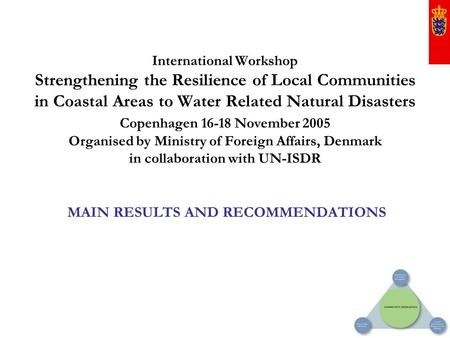 International Workshop Strengthening the Resilience of Local Communities in Coastal Areas to Water Related Natural Disasters Copenhagen 16-18 November.