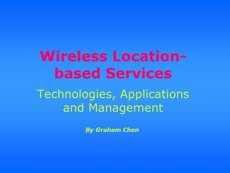 Wireless Location- based Services Technologies, Applications and Management By Graham Chen.