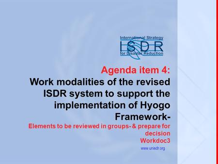1 Agenda item 4: Work modalities of the revised ISDR system to support the implementation of Hyogo Framework- Elements to be reviewed in groups- & prepare.