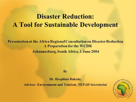 1 Disaster Reduction: A Tool for Sustainable Development Presentation at the Africa Regional Consultation on Disaster Reduction A Preparation for the WCDR.