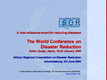 A new milestone event for reducing disasters The World Conference on Disaster Reduction Kobe, Hyogo, Japan, 18-22 January 2005 African Regional Consultation.