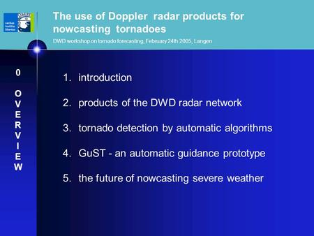 The use of Doppler radar products for nowcasting tornadoes DWD workshop on tornado forecasting, February 24th 2005, Langen 1. introduction 2. products.