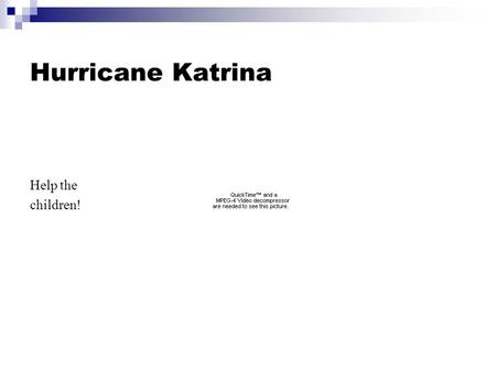 Hurricane Katrina Help the children!. Helping the children Build a model of a playhouse Find the cost of the models: Katrina.xlsKatrina.xls Compare the.