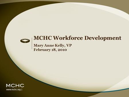 Www.mchc.org | MCHC Workforce Development Mary Anne Kelly, VP February 18, 2010.