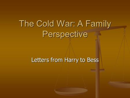 The Cold War: A Family Perspective Letters from Harry to Bess.