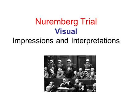 Nuremberg Trial Visual Impressions and Interpretations.