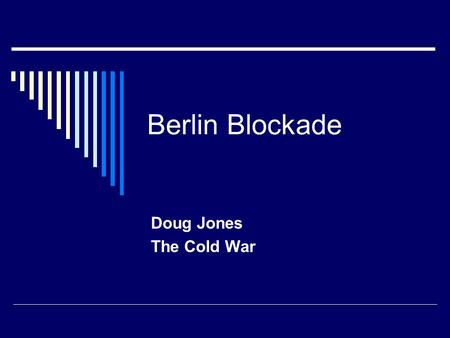 Berlin Blockade Doug Jones The Cold War. Berlin Blockade As we have learned, Germany was divided following the end of the war Additionally, Berlin, the.
