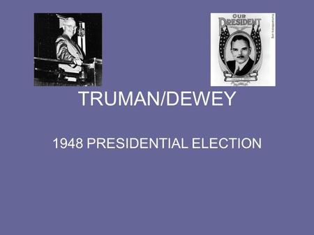 TRUMAN/DEWEY 1948 PRESIDENTIAL ELECTION. Why was the Election Controversial Truman had approval numbers so low the Democratic Party looked for another.