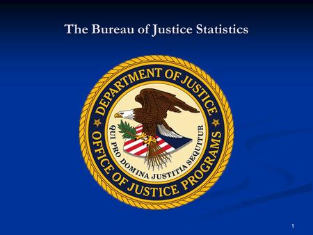 1 The Bureau of Justice Statistics. 2 Mission and Organization Statistical arm of the Department of Justice Statistical arm of the Department of Justice.