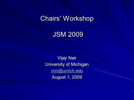 Chairs Workshop JSM 2009 Vijay Nair University of Michigan August 1, 2009.