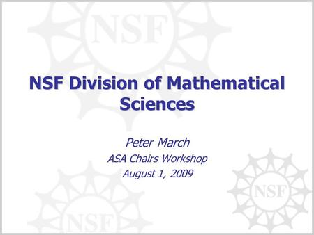 NSF Division of Mathematical Sciences Peter March ASA Chairs Workshop August 1, 2009.