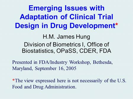 Emerging Issues with Adaptation of Clinical Trial Design in Drug Development* H.M. James Hung Division of Biometrics I, Office of Biostatistics, OPaSS,