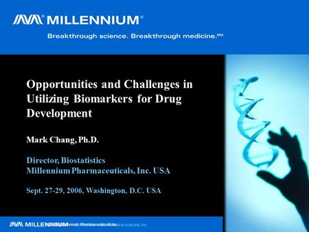©2004 Millennium Pharmaceuticals, Inc. © 2004 Millennium Pharmaceuticals Inc. Opportunities and Challenges in Utilizing Biomarkers for Drug Development.
