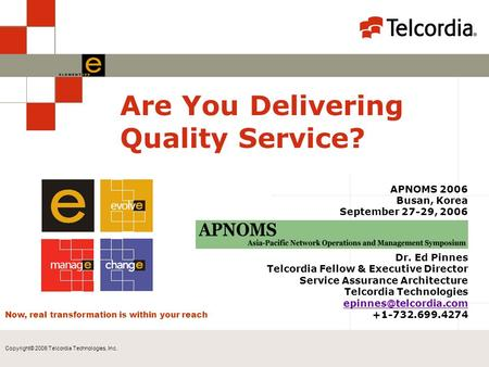 Copyright© 2006 Telcordia Technologies, Inc. Are You Delivering Quality Service? APNOMS 2006 Busan, Korea September 27-29, 2006 Dr. Ed Pinnes Telcordia.