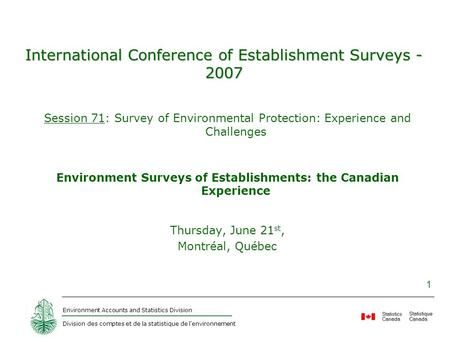 Environment Accounts and Statistics Division Division des comptes et de la statistique de l'environnement 1 International Conference of Establishment Surveys.