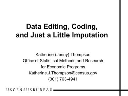1 Data Editing, Coding, and Just a Little Imputation Katherine (Jenny) Thompson Office of Statistical Methods and Research for Economic Programs