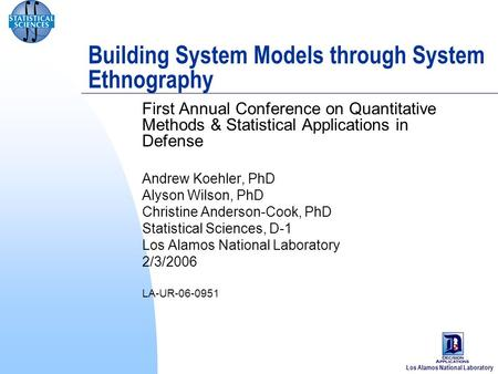 Los Alamos National Laboratory Building System Models through System Ethnography First Annual Conference on Quantitative Methods & Statistical Applications.