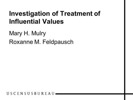 Investigation of Treatment of Influential Values Mary H. Mulry Roxanne M. Feldpausch.