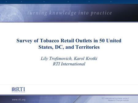 Survey of Tobacco Retail Outlets in 50 United States, DC, and Territories Lily Trofimovich, Karol Krotki RTI International RTI International is a trade.