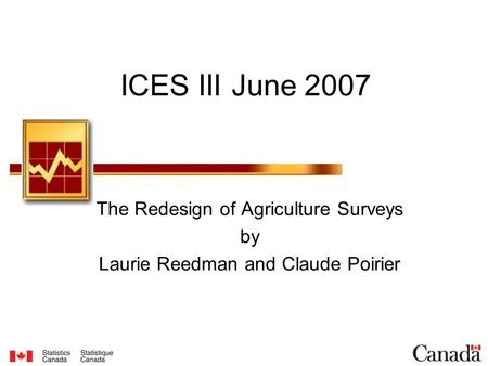 ICES III June 2007 The Redesign of Agriculture Surveys by Laurie Reedman and Claude Poirier.