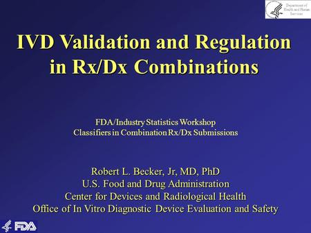 Department of Health and Human Services IVD Validation and Regulation in Rx/Dx Combinations FDA/Industry Statistics Workshop Classifiers in Combination.