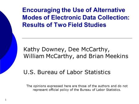 1 Encouraging the Use of Alternative Modes of Electronic Data Collection: Results of Two Field Studies Kathy Downey, Dee McCarthy, William McCarthy, and.