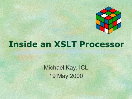 Inside an XSLT Processor Michael Kay, ICL 19 May 2000.