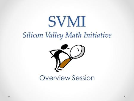SVMI Silicon Valley Math Initiative Overview Session.