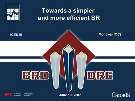 Towards a simpler and more efficient BR June 19, 2007 ICES-III Montréal (QC)