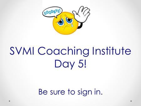 SVMI Coaching Institute Day 5! Be sure to sign in.
