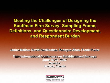 Meeting the Challenges of Designing the Kauffman Firm Survey: Sampling Frame, Definitions, and Questionnaire Development, and Respondent Burden Janice.