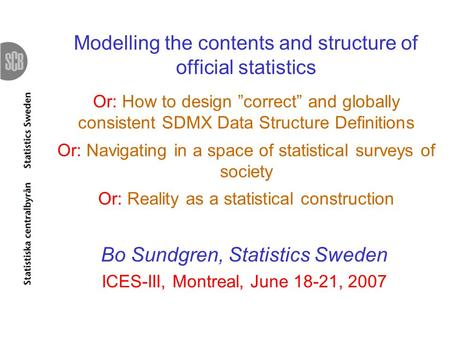 Modelling the contents and structure of official statistics Or: How to design correct and globally consistent SDMX Data Structure Definitions Or: Navigating.